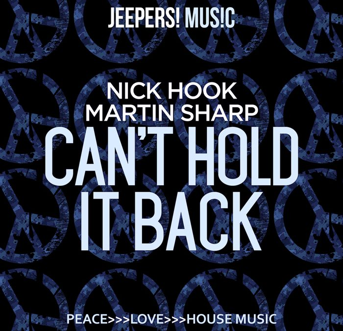'Can't Hold It Back' by NICK HOOK & MARTIN SHARP – out now on JEEPERS!
